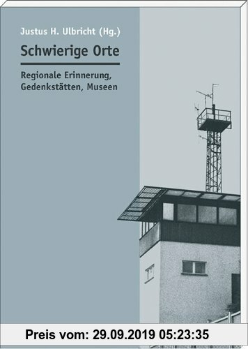 Gebr. - Schwierige Orte: Regionale Erinnerung, Gedenkstätten, Museen