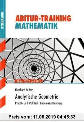Gebr. - Abitur-Training Mathematik / Analytische Geometrie Abitur 2012 und 2013: Pflicht- und Wahlteil · Baden-Württemberg