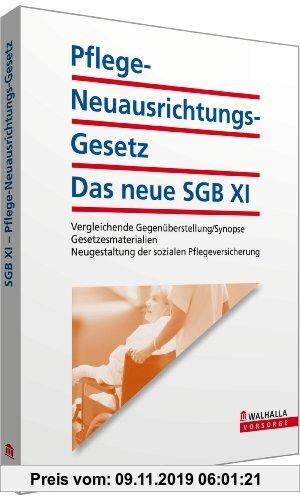 Gebr. - Pflege-Neuausrichtungs-Gesetz: Das neue SGB XI inkl. E-Book: Vergleichende Gegenüberstellung/Synopse; Gesetzesmaterialien; Neugestaltung der s