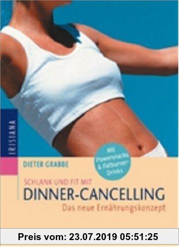 Gebr. - Schlank und fit mit Dinner-Cancelling: Das neue Ernährungskonzept: Das neue Ernährungskonzept. Mit Powersnacks und Fatburner-Drinks