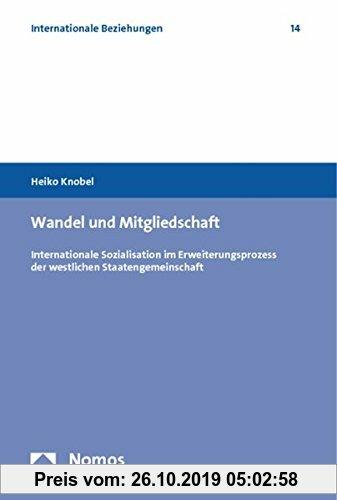 Gebr. - Wandel und Mitgliedschaft: Internationale Sozialisation im Erweiterungsprozess der westlichen Staatengemeinschaft (Internationale Beziehungen)