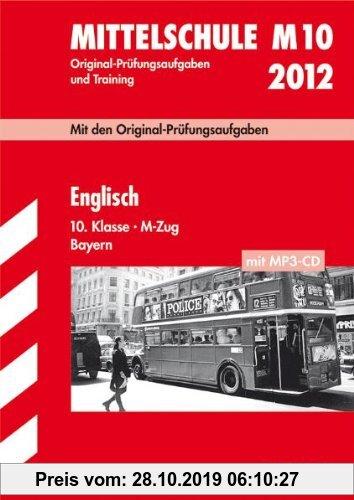 Gebr. - Mittelschule M10 2012: Original-Prüfungsaufgaben und Training. Englisch 10. Klasse, M-Zug Bayern (mit MP3-CD)