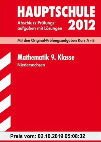 Gebr. - Abschluss-Prüfungsaufgaben Hauptschule Niedersachsen; Mathematik 9. Klasse 2012; Mit den Original-Prüfungsaufgaben Kurs A + B Jahrgänge 2007-2
