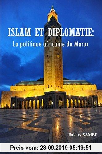 Gebr. - Islam Et Diplomatie: La Politique Africaine Du Maroc