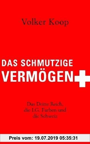 Gebr. - Das schmutzige Vermögen: Das Dritte Reich, die IG Farben und die Schweiz