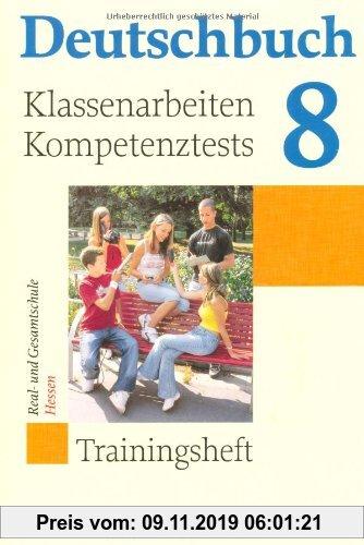 Gebr. - Deutschbuch - Trainingshefte - zu allen Grundausgaben: 8. Schuljahr - Klassenarbeiten, Kompetenztests für Hessen: Trainingsheft mit eingelegte