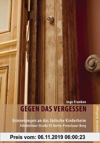 Gebr. - Gegen das Vergessen: Erinnerungen an das jüdische Kinderheim Fehrbelliner Straße 92 Berlin-Prenzlauer Berg