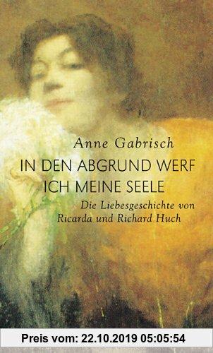 Gebr. - In den Abgrund werf ich meine Seele: Die Liebesgeschichte von Ricarda und Richard Huch
