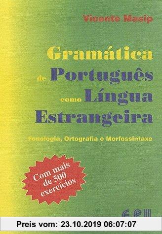 Gebr. - Gramatica de Português Como Lingua Estrangeira: Phonetik, Orthographie und Morphosyntax. Mit 500 Übungen (Falar...Ler...Escrever...Portugues)