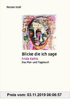 Gebr. - Blicke die ich sage: Frida Kahlo: Das Mal- und Tagebuch