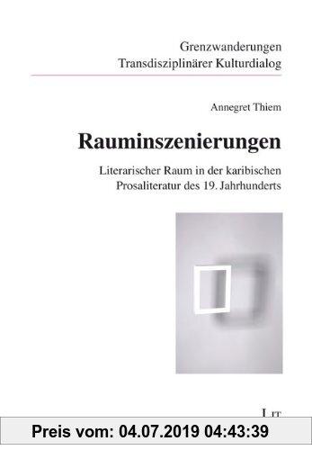 Gebr. - Rauminszenierungen: Literarischer Raum in der karibischen Prosaliteratur des 19. Jahrhunderts