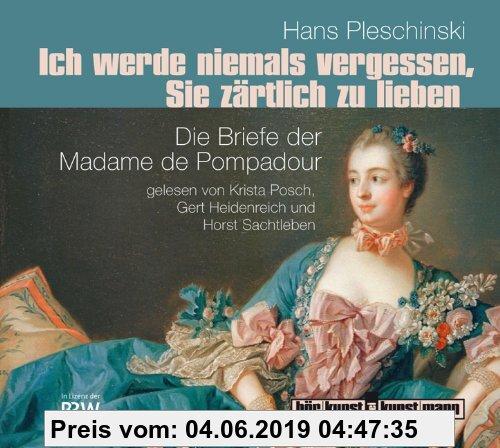 Gebr. - Ich werde niemals vergessen, Sie zärtlich zu lieben: Die Briefe der Madame de Pompadour