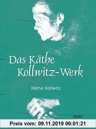 Gebr. - Das Käthe Kollwitz-Werk: 186 Bildtafeln mit einer Einführung von Arthur Bonus