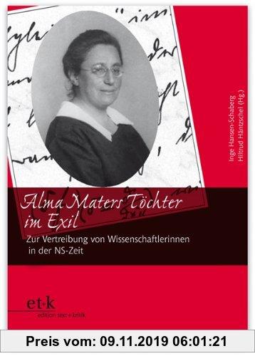 Gebr. - Alma Maters Töchter im Exil: Zur Vertreibung von Wissenschaftlerinnen und Akademikerinnen in der NS-Zeit