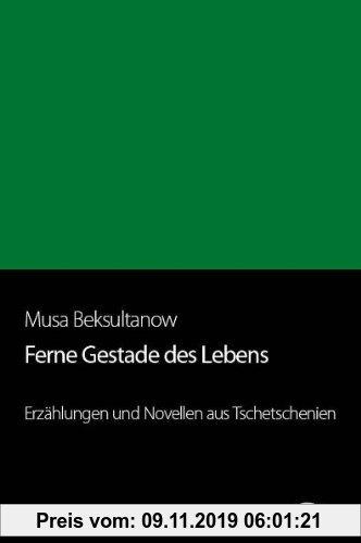 Gebr. - Ferne Gestade des Lebens: Erzählungen und Novellen aus Tschetschenien