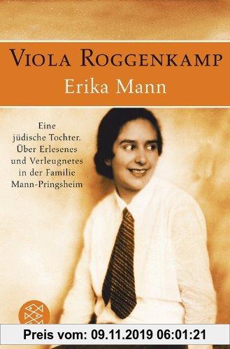 Gebr. - Erika Mann Eine jüdische Tochter: Über Erlesenes und Verleugnetes in der Familie Mann-Pringsheim