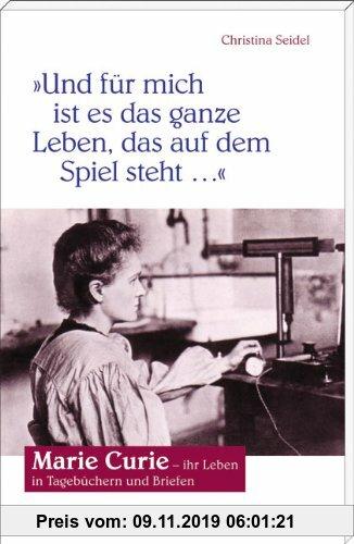 Gebr. - Und für mich ist es das ganze Leben, das auf dem Spiel steht. Marie Curie - ihr Leben in Tagebüchern und Briefen