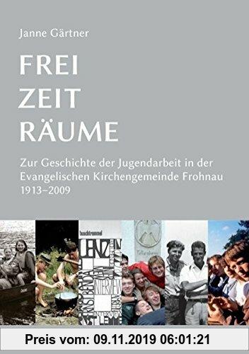 Gebr. - Frei · Zeit · Räume: Zur Geschichte der Jugendarbeit in der Evangelischen Kirchengemeinde Frohnau