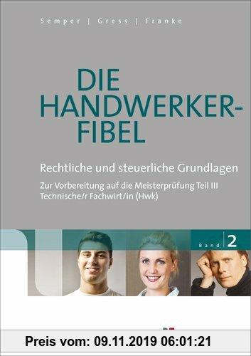 Die Handwerker-Fibel: Band 2: Für die Vorbereitung auf die Meisterprüfung Teil III Technischer Fachwirt/in (HWK) Rechtliche und steuerliche Grundlagen