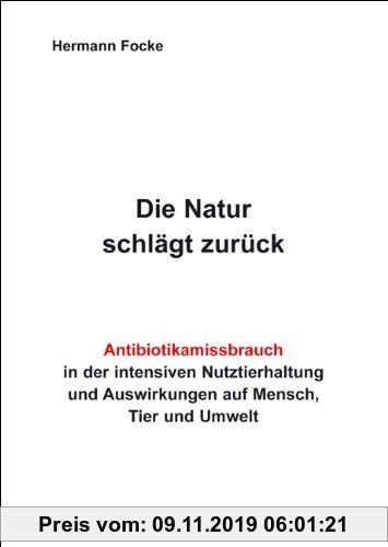 Gebr. - Die Natur schlägt zurück: Antibiotikamissbrauch in der intensiven Nutztierhaltung und Auswirkungen auf Mensch, Tier und Umwelt