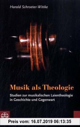 Gebr. - Musik als Theologie: Studien zur musikalischen Laientheologie in Geschichte und Gegenwart