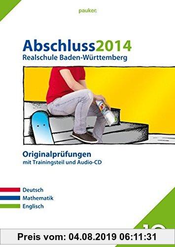 Gebr. - pauker. / Abschluss 2014 - Realschule Baden-Württemberg: Originalprüfungen mit Trainingsteil und Audio-CD