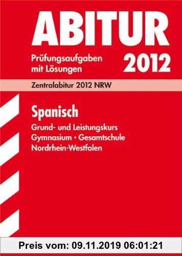 Gebr. - Abitur-Prüfungsaufgaben mit Lösungen 2012. Zentralabitur NRW. Spanisch Grund- und Leistungskurs Gymnasium / Gesamtschule