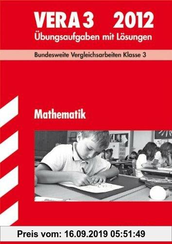 Gebr. - Vergleichsarbeiten Grundschule: Mathematik - VERA 3 / 2012; Bundesweite Vergleichsarbeiten Klasse 3. Übungsaufgaben mit Lösungen.: Mathematik