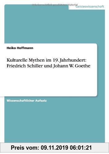 Gebr. - Kulturelle Mythen im 19. Jahrhundert: Friedrich Schiller und Johann W.  Goethe