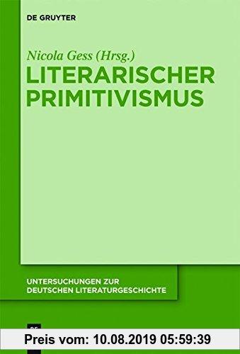Gebr. - Literarischer Primitivismus (Untersuchungen zur deutschen Literaturgeschichte, Band 143)