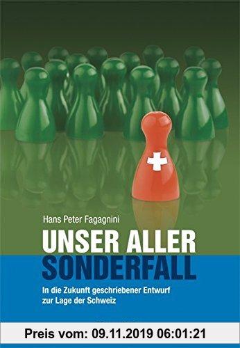 Gebr. - Unser aller Sonderfall: In die Zukunft geschriebener Entwurf zur Lage der Schweiz - 2., aktualisierte Auflage