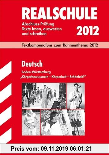 Gebr. - Abschluss-Prüfungsaufgaben Realschule Baden-Württemberg. Mit Lösungen: Textkompendium Deutsch zum Rahmenthema 2012: Körperbewusstsein-Körperku