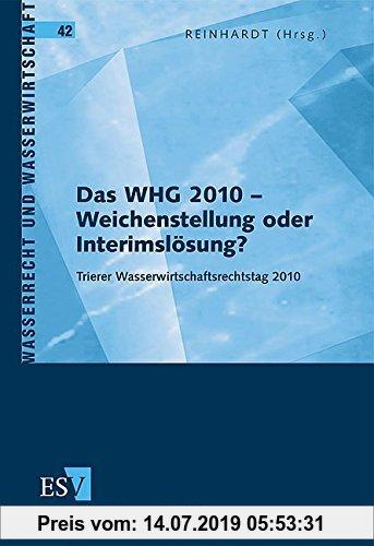 Gebr. - Das WHG 2010 - Weichenstellung oder Interimslösung?: Trierer Wasserwirtschaftsrechtstag 2010 (Wasserrecht und Wasserwirtschaft, Band 42)