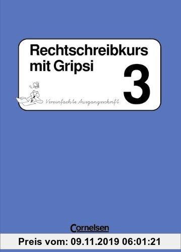 Gebr. - Rechtschreibkurs mit Gripsi - Allgemeine Ausgabe: Rechtschreibkurs mit Gripsi, Grundschule, neue Rechtschreibung, 3. Schuljahr