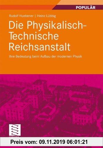 Gebr. - Die Physikalisch-Technische Reichsanstalt: Ihre Bedeutung beim Aufbau der modernen Physik