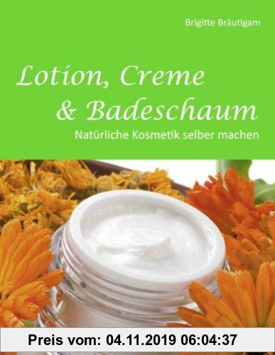 Gebr. - Lotion, Creme & Badeschaum: Natürliche Kosmetik selber machen