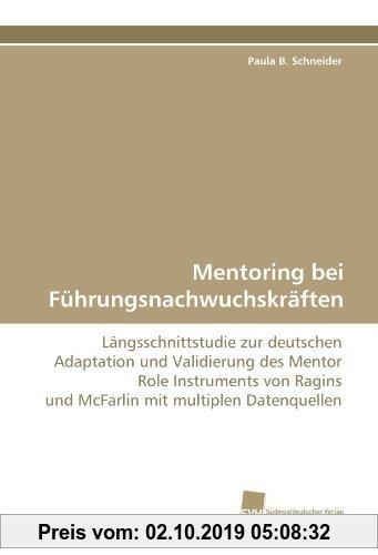 Gebr. - Mentoring bei Führungsnachwuchskräften: Längsschnittstudie zur deutschen Adaptation und Validierung des Mentor Role Instruments von Ragins und