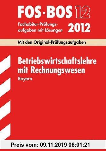 Gebr. - Abschluss-Prüfungen Fach-/Berufsoberschule Bayern: Abschluss-Prüfungen Berufsoberschule Bayern: Betriebswirtschaftslehre mit Rechnungswesen FO
