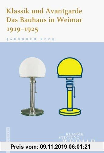 Gebr. - Jahrbuch der Klassik Stiftung Weimar: Klassik und Avantgarde . Das Bauhaus in Weimar 1919-1925: Jahrbuch der Klassik Stiftung Weimar 2009