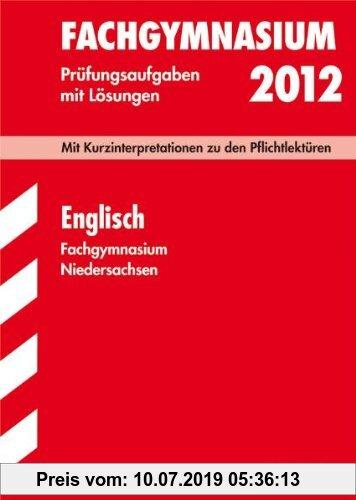 Gebr. - Abitur-Prüfungsaufgaben Fachgymnasium Niedersachsen; Englisch 2012; Mit Kurzinterpretation zu den Pflichtlektüren. Jahrgänge 2006-2011. Prüfun