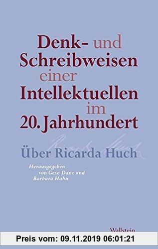 Gebr. - Denk- und Schreibweisen einer Intellektuellen im 20. Jahrhundert: Über Ricarda Huch