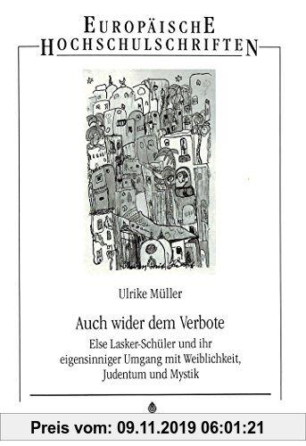 Gebr. - Auch wider dem Verbote: Else Lasker-Schüler und ihr eigensinniger Umgang mit Weiblichkeit, Judentum und Mystik (Europäische Hochschulschriften