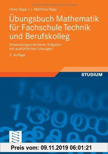 Gebr. - Übungsbuch Mathematik für Fachschule Technik und Berufskolleg: Anwendungsorientierte Aufgaben mit ausführlichen Lösungen