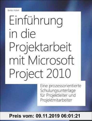 Gebr. - Einführung in die Projektarbeit mit Microsoft Project 2010: EineprozessorientierteSchulungsunterlagefürProjektleiterundProjektmitarbeite