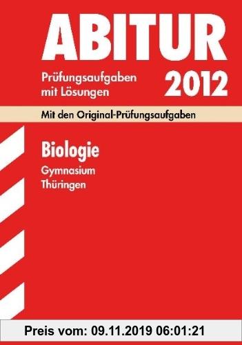 Gebr. - Abitur-Prüfungsaufgaben Gymnasium Thüringen; Biologie 2012; Mit den Original-Prüfungen Jahrgänge 2005-2011 mit Lösungen