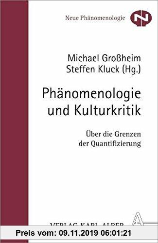 Gebr. - Phänomenologie und Kulturkritik: Über die Grenzen der Quantifizierung (Neue Phänomenologie)