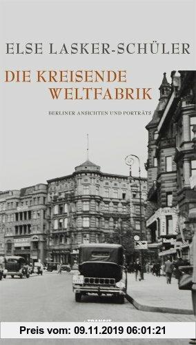 Gebr. - Die kreisende Weltfabrik: Berliner Ansichten und Porträts