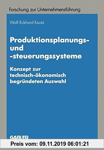 Gebr. - Produktionsplanungs- und -steuerungssysteme: Konzept zur technisch-ökonomisch begründeten Auswahl (Betriebswirtschaftliche Forschung zur Unter