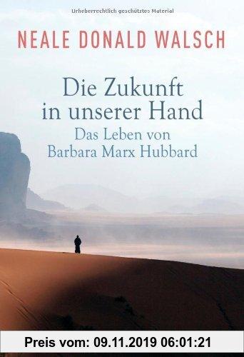 Gebr. - Die Zukunft in unserer Hand: Das Leben von Barbara Marx Hubbard