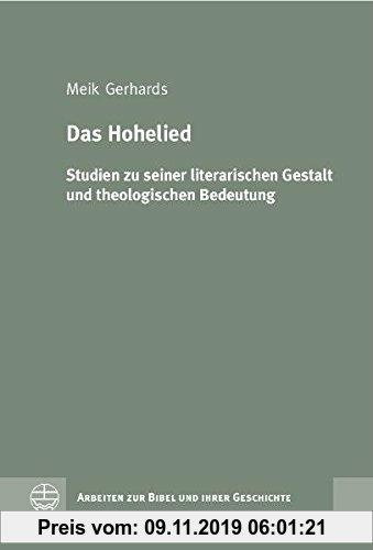 Gebr. - Das Hohelied: Studien zu seiner literarischen Gestalt und theologischen Bedeutung (Arbeiten zur Bibel und ihrer Geschichte (ABG), Band 35)